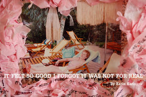 IT FELT SO GOOD I FORGOT IT WAS NOT FOR REAL - Karin Karinson